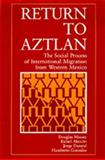Return to Aztlan - The Social Process of International Migration from Western Mexico 9780520069701