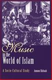 Music in the World of Islam : A Socio-Cultural Study, Shiloah and Shiloah, Amnon, 0814329705
