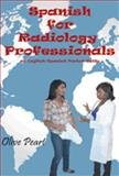 Spanish for Radiology Professionals : An English/Spanish Pocket Guide, Olive Peart, 0984549706
