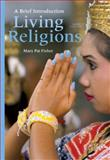 Living Religions : A Brief Introduction, Fisher, Mary Pat, 0205229700