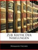 Zur Kritik Der Nibelungen (German Edition), Hermann Fischer, 1144369703