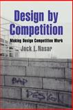 Design by Competition : Making Design Competition Work, Nasar, Jack L., 0521029708