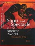 Sport and Spectacle in the Ancient World, Kyle, Donald G., 0631229701