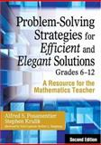 Problem-Solving Strategies for Efficient and Elegant Solutions, Grades 6-12 : A Resource for the Mathematics Teacher, Posamentier, Alfred S. and Krulik, Stephen, 1412959705