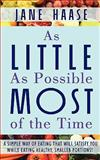 As Little As Possible Most of the Time, Jane Haase, 1434359700