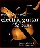 Make Your Own Electric Guitar and Bass, Dennis Waring and David Raymond, 1895569702