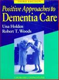 Positive Approaches to Dementia Care, Holden, U. P. and Woods, R. T., 044304970X