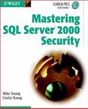 Mastering SQL Server 2000 Security, Mike Young and Curtis W. Young, 0471219703