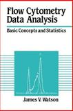 Flow Cytometry Data Analysis : Basic Concepts and Statistics, Watson, James V., 0521019702