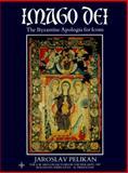 Imago Dei : The Byzantine Apologia for Icons, Pelikan, Jaroslav J., 0691099707