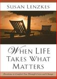 When Life Takes What Matters, Susan Lenzkes, 0929239709