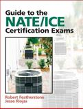Guide to the NATE/ICE Certification Exams, Featherstone, Robert and Riojas, Jesse, 0132319705
