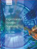 Experimental Neutron Scattering, Carlile, C. J. and Willis, B. T. M., 0198519702