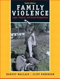 Family Violence : Legal, Medical, and Social Perspectives, Wallace, Harvey and Roberson, Cliff, 0205679706