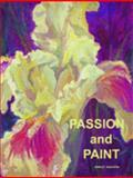 Passion and Paint in Creating Great Art, Dahlsten, Shirley Annette, 0977749703