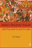 The Doctrine Puzzle : India's Limited War Doctrine, Ahmed, Ali, 1138019704