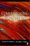 Communicating Forgiveness, Kelley, Douglas L. and Waldron, Vincent R., 1412939704