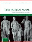 The Roman Nude : Heroic Portrait Statuary 200 BC - AD 300, Hallett, Christopher H., 019959970X