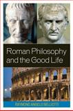 Roman Philosophy and the Good Life, Belliotti, Raymond A., 0739139703
