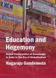 Education and Hegemony : Social Construction of Knowledge in India in the Era of Globalisation, Gundemeda, Nagaraju, 1443859702