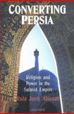 Converting Persia : Religion and Power in the Safavid Empire, Abisaab, Rula Jurdi, 186064970X