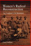 Women's Radical Reconstruction : The Freedmen's Aid Movement, Faulkner, Carol, 0812219708