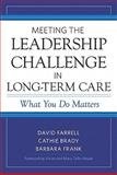 Meeting the Leadership Challenge in Long-Term Care : What You Do Matters, Farrell, David and Brady, Cathie, 1932529705