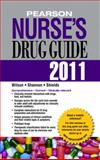 Pearson Nurse's Drug Guide 2011, Wilson, Billie Ann and Shannon, Margaret A., 0132149702