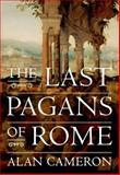 The Last Pagans of Rome, Cameron, Alan, 0199959706