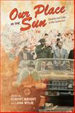 Our Place in the Sun : Canada and Cuba in the Castro Era, , 080209970X