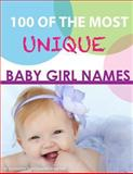 100 of the Most Unique Baby Girl Names, Alexander Trost and Vadim Kravetsky, 1484119703