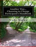 Another Way... Choosing to Change-Participant's Handbook, Nada Yorke, 1492109703