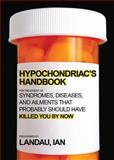 The Hypochondriac's Handbook, Ian Landau, 1602399700