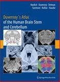 Duvernoy's Atlas of the Human Brain Stem and Cerebellum : High-Field MRI, Surface Anatomy, Internal Structure, Vascularization and 3 D Sectional Anatomy, Naidich, Thomas P. and Duvernoy, Henri M., 321173970X