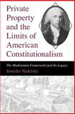 Private Property and the Limits of American Constitutionalism : The Madisonian Framework and Its Legacy, Nedelsky, Jennifer, 0226569713