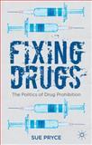 Fixing Drugs : The Politics of Drug Prohibition, Pryce, Sue, 023035971X