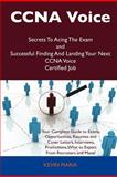 Ccna Voice Secrets to Acing the Exam and Successful Finding and Landing Your Next Ccna Voice Certified Job, Kevin Maria, 1486159710