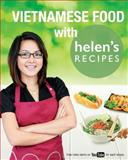 Vietnamese Food with Helen's Recipes, Helen Le, 1500529710