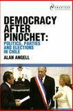 Democracy after Pinochet : Politics, Parties and Elections in Chile, Angell, Alan, 1900039710