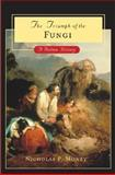 The Triumph of the Fungi : A Rotten History, Money, Nicholas P., 019518971X