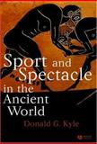 Sport and Spectacle in the Ancient World, Kyle, Donald G., 063122971X
