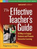 The Effective Teacher's Guide, Second Edition : 50 Ways to Engage Students and Promote Interactive Learning, Frey, Nancy, 1606239716