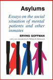 Asylums : Essays on the Social Situation of Mental Patients and Other Inmates, Goffman, Erving, 0202309711