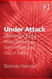 Under Attack : Challenges to the Rules Governing the International Use of Force, Helmke, Belinda, 0754699714