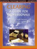 Clearing--A Guide for Professionals : Helping People Remove Personal Obstacles to Happiness, Health and Success, Levin, Hank, 0977999718