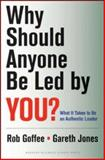 Why Should Anyone Be Led by You?, Robert Goffee and Gareth Jones, 1578519713