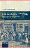 The Business of Women : Female Enterprise and Urban Development in Northern England 1760-1830, Barker, Hannah, 0199299714