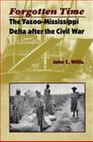 Forgotten Time : The Yazoo-Mississippi Delta after the Civil War, Willis, John C., 0813919711