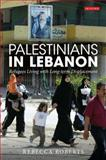 Palestinians in Lebanon : Refugees Living with Long-Term Displacement, Roberts, Rebecca, 1845119711