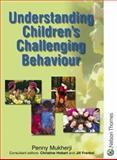 Understanding Children's Challenging Behaviour, Penny Mukherji, 0748739718